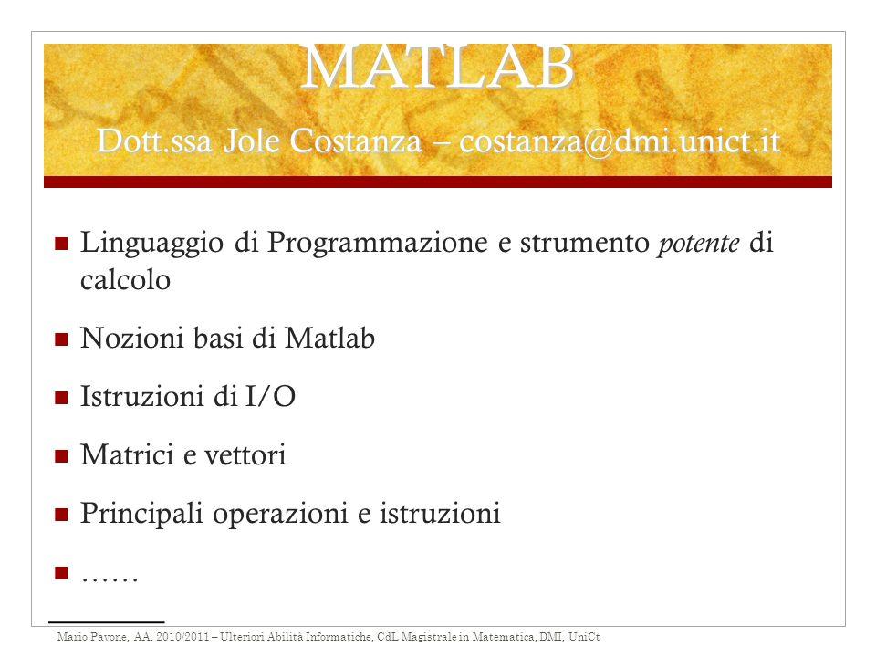 Mario Pavone, AA. 2010/2011 – Ulteriori Abilità Informatiche, CdL Magistrale in Matematica, DMI, UniCt MATLAB Dott.ssa Jole Costanza – costanza@dmi.un