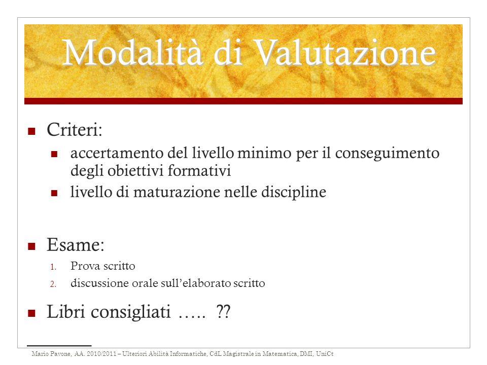 Mario Pavone, AA. 2010/2011 – Ulteriori Abilità Informatiche, CdL Magistrale in Matematica, DMI, UniCt Modalità di Valutazione Criteri: accertamento d