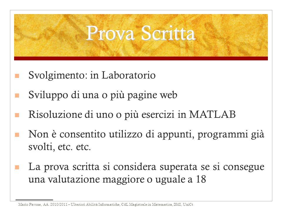 Mario Pavone, AA. 2010/2011 – Ulteriori Abilità Informatiche, CdL Magistrale in Matematica, DMI, UniCt Prova Scritta Svolgimento: in Laboratorio Svilu