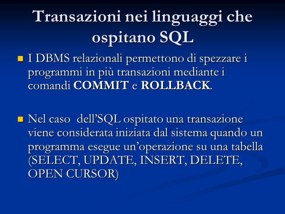 Transazioni nei linguaggi che ospitano SQL I DBMS relazionali permettono di spezzare i programmi in più transazioni mediante i comandi COMMIT e ROLLBACK.