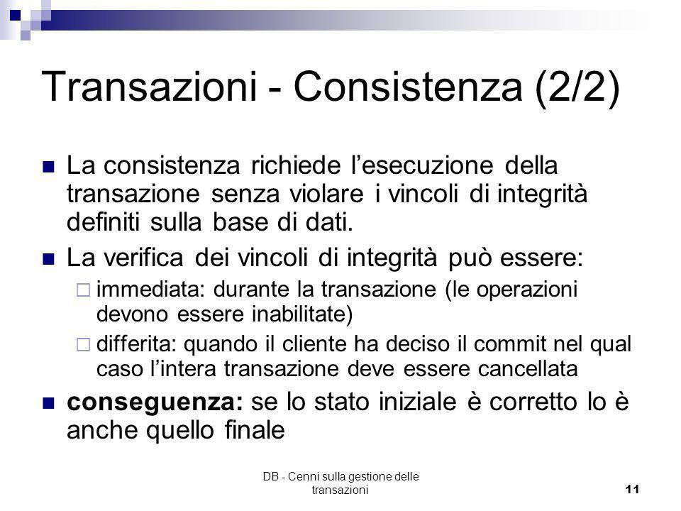 DB - Cenni sulla gestione delle transazioni10 Transazioni - Consistenza (1/2) una transazione deve agire sulla base di dati in modo corretto se viene
