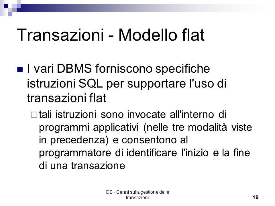 DB - Cenni sulla gestione delle transazioni18 Transazioni - Modello flat La transazione può terminare la propria esecuzione con successo (commit) e re