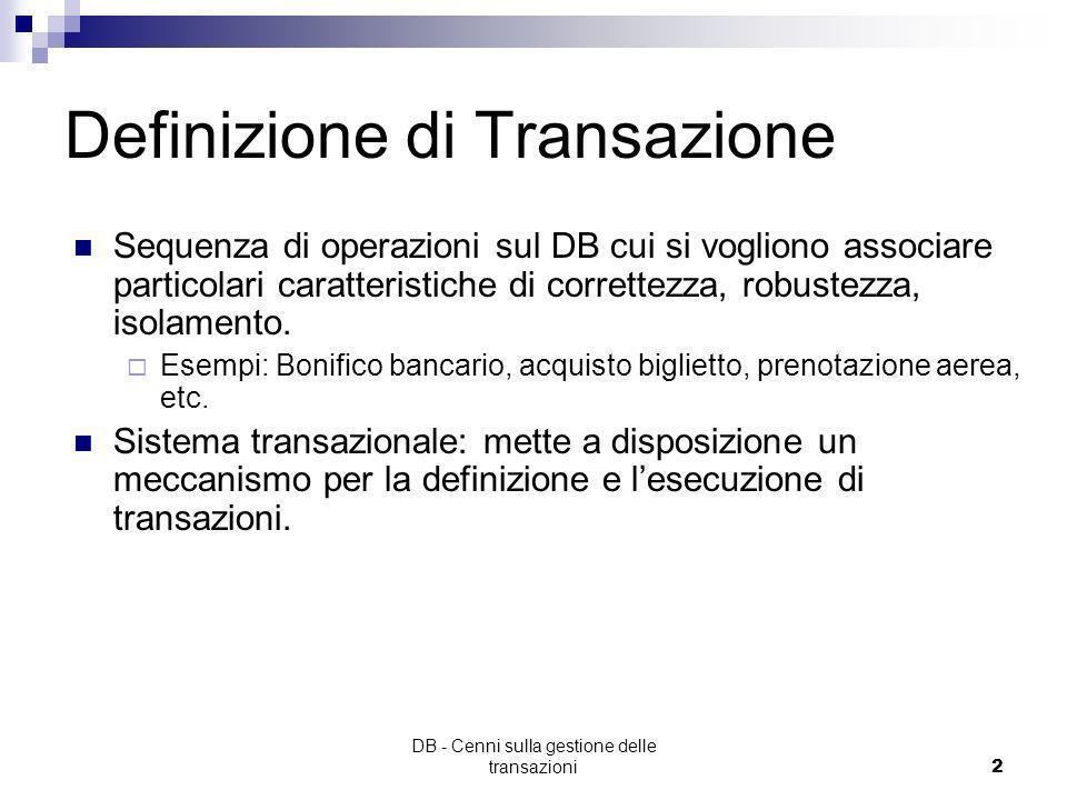 Cenni sulla gestione delle transazioni in DBMS Basato sulle slides di Monica Mordonini (http://www.ce.unipr.it/people/monica/) Esempi di transaction l