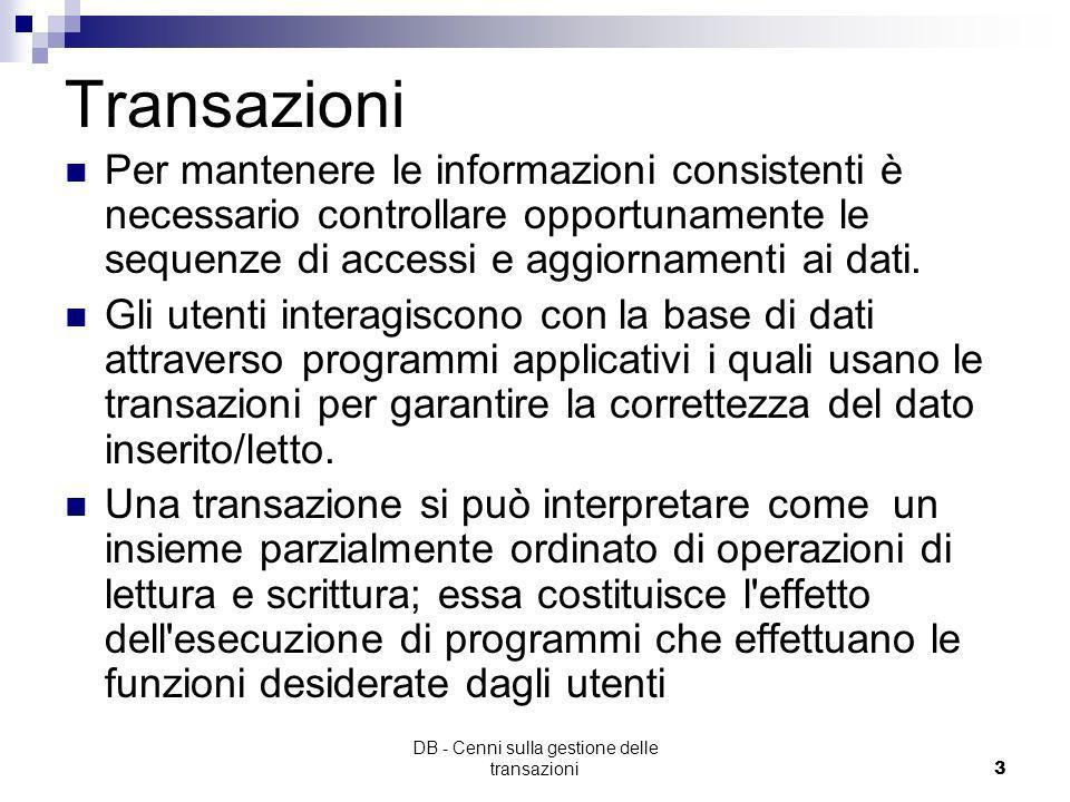 DB - Cenni sulla gestione delle transazioni2 Definizione di Transazione Sequenza di operazioni sul DB cui si vogliono associare particolari caratteris