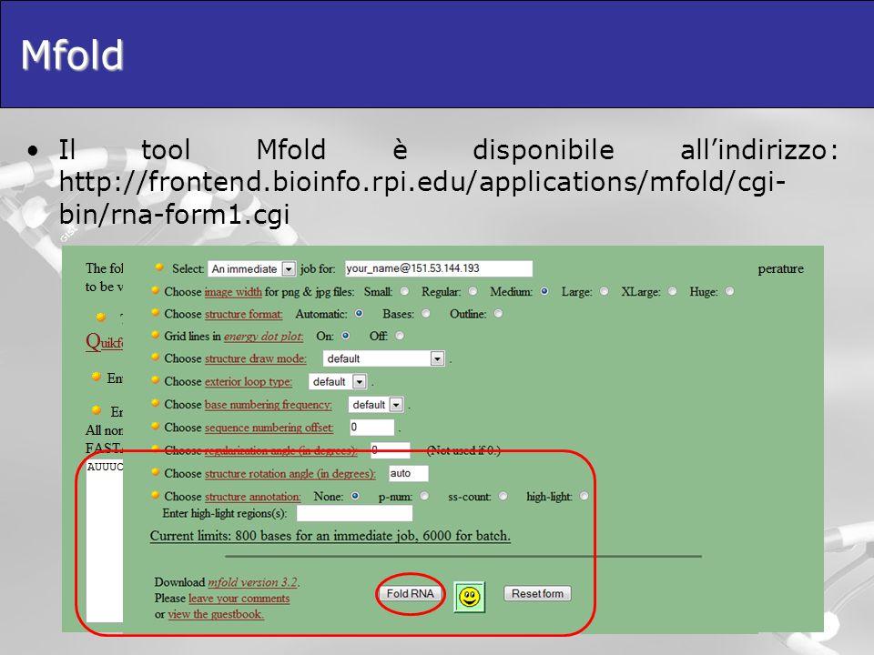Mfold Il tool Mfold è disponibile allindirizzo: http://frontend.bioinfo.rpi.edu/applications/mfold/cgi- bin/rna-form1.cgi