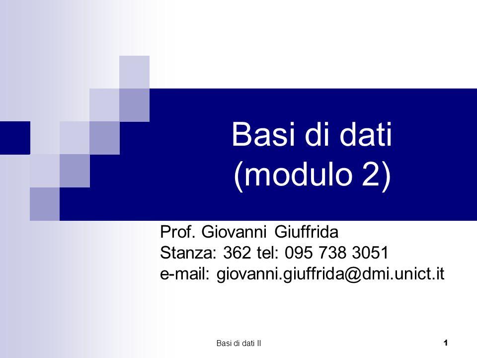 Basi di dati II 1 Basi di dati (modulo 2) Prof.