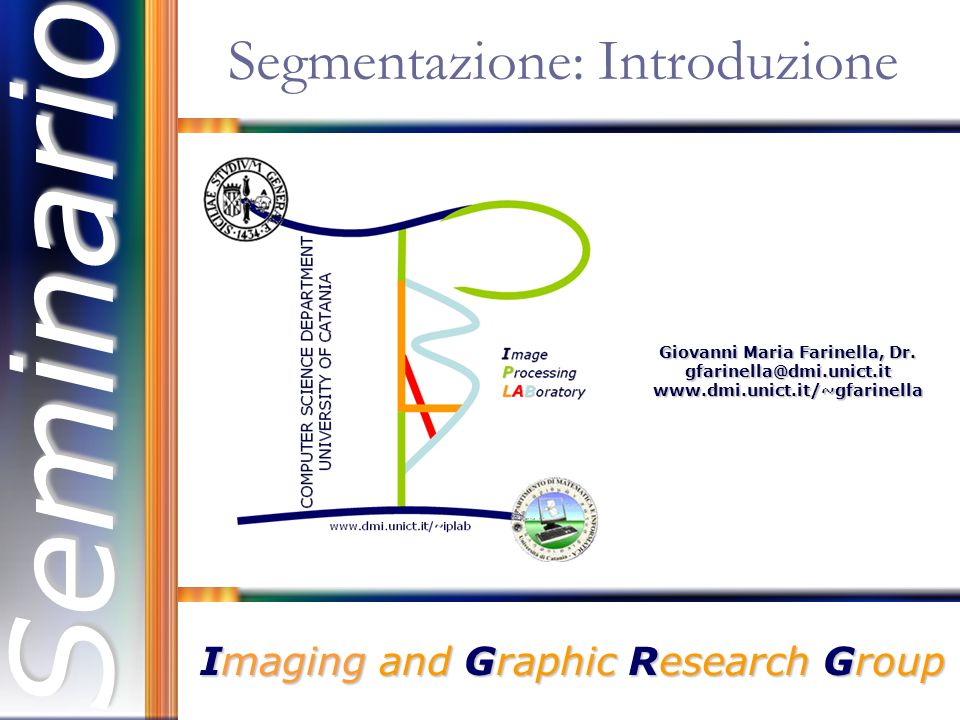 Segmentazione GMFGMFSEMINARIO IGRG - CT How do we know which groups of pixels in a digital image correspond to the objects to be analyzed?