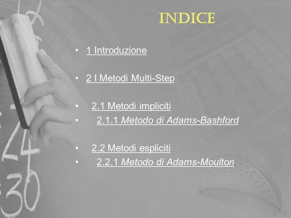 Indice 1 Introduzione 2 I Metodi Multi-Step 2.1 Metodi impliciti 2.1.1 Metodo di Adams-Bashford 2.2 Metodi espliciti 2.2.1 Metodo di Adams-Moulton
