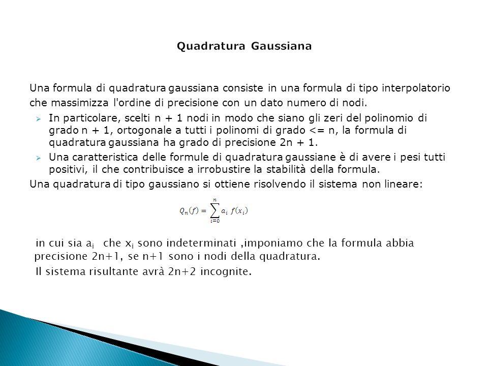 Una formula di quadratura gaussiana consiste in una formula di tipo interpolatorio che massimizza l'ordine di precisione con un dato numero di nodi. I
