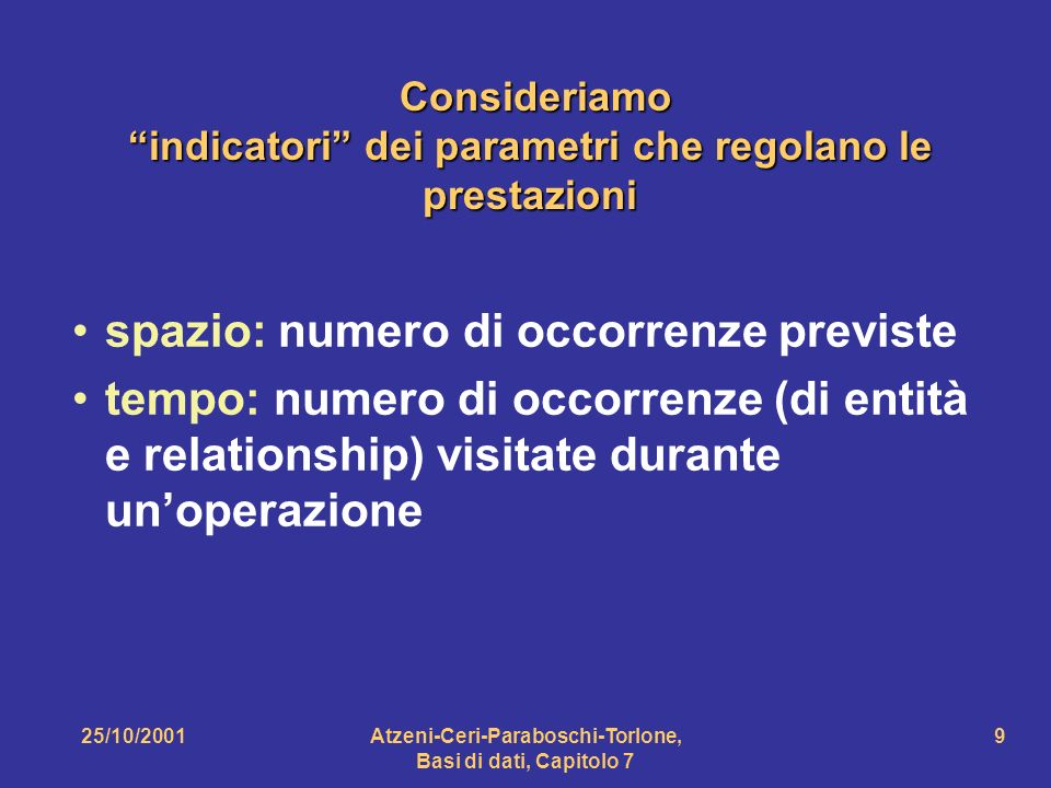 25/10/2001Atzeni-Ceri-Paraboschi-Torlone, Basi di dati, Capitolo 7 9 Consideriamo indicatori dei parametri che regolano le prestazioni Consideriamo in