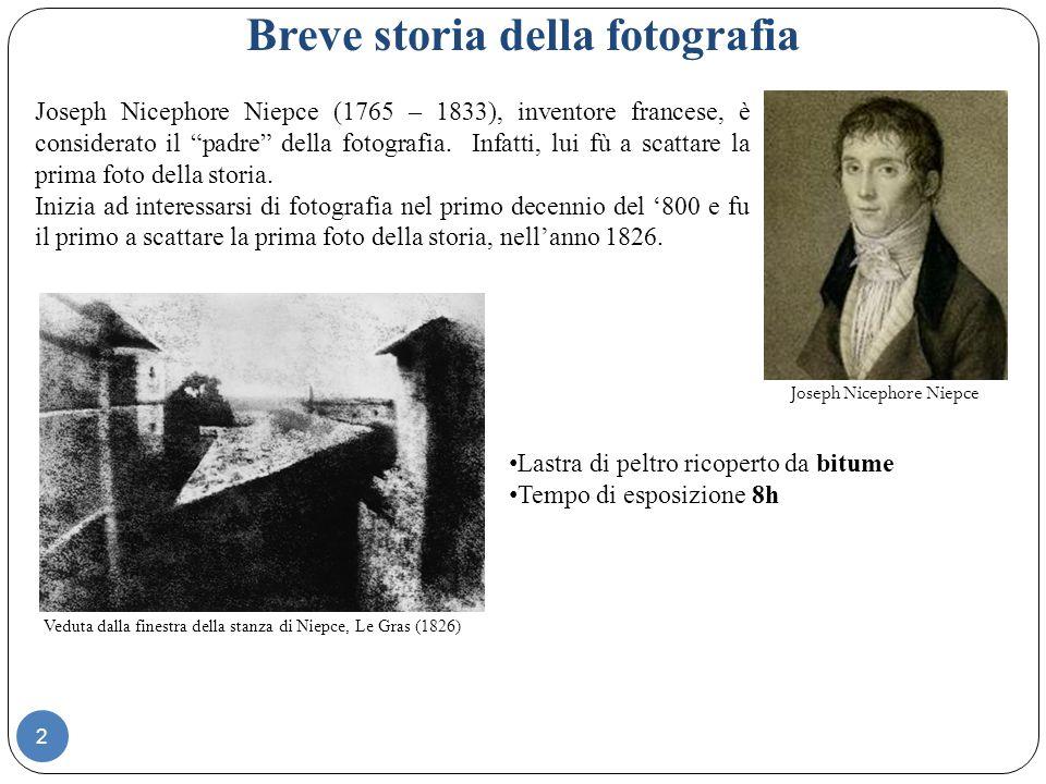 Breve storia della fotografia Joseph Nicephore Niepce (1765 – 1833), inventore francese, è considerato il padre della fotografia.