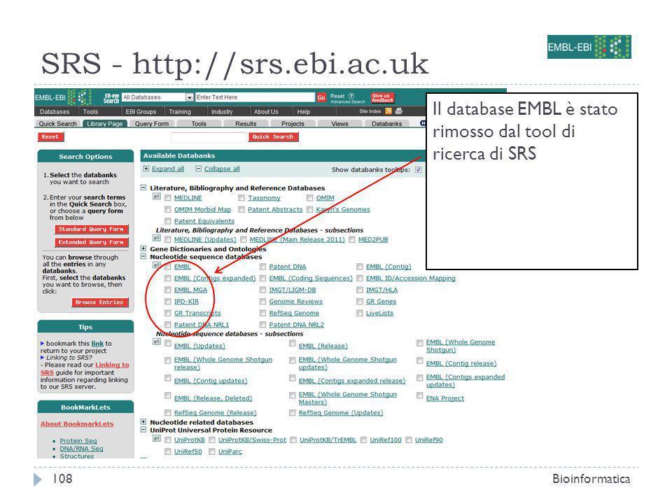 SRS - http://srs.ebi.ac.uk Bioinformatica108 Il database EMBL è stato rimosso dal tool di ricerca di SRS