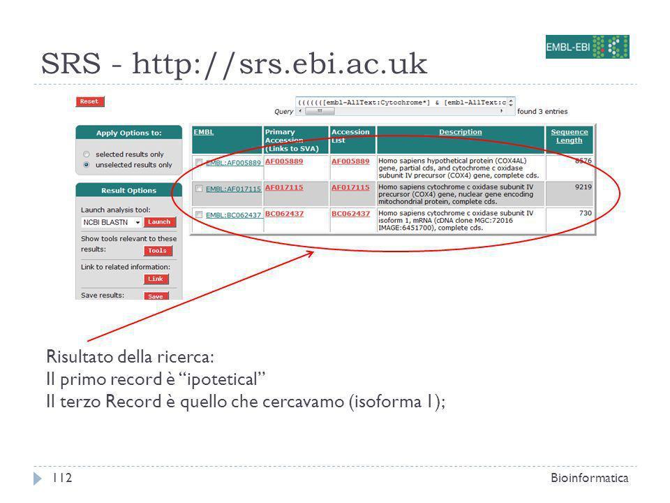 SRS - http://srs.ebi.ac.uk Bioinformatica112 Risultato della ricerca: Il primo record è ipotetical Il terzo Record è quello che cercavamo (isoforma 1);