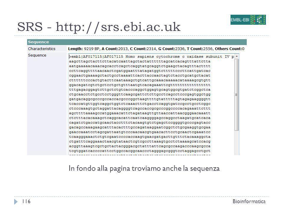 SRS - http://srs.ebi.ac.uk Bioinformatica116 In fondo alla pagina troviamo anche la sequenza