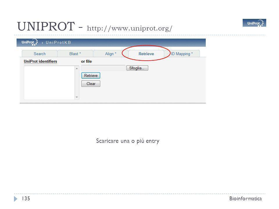 UNIPROT - http://www.uniprot.org/ Bioinformatica135 Scaricare una o più entry