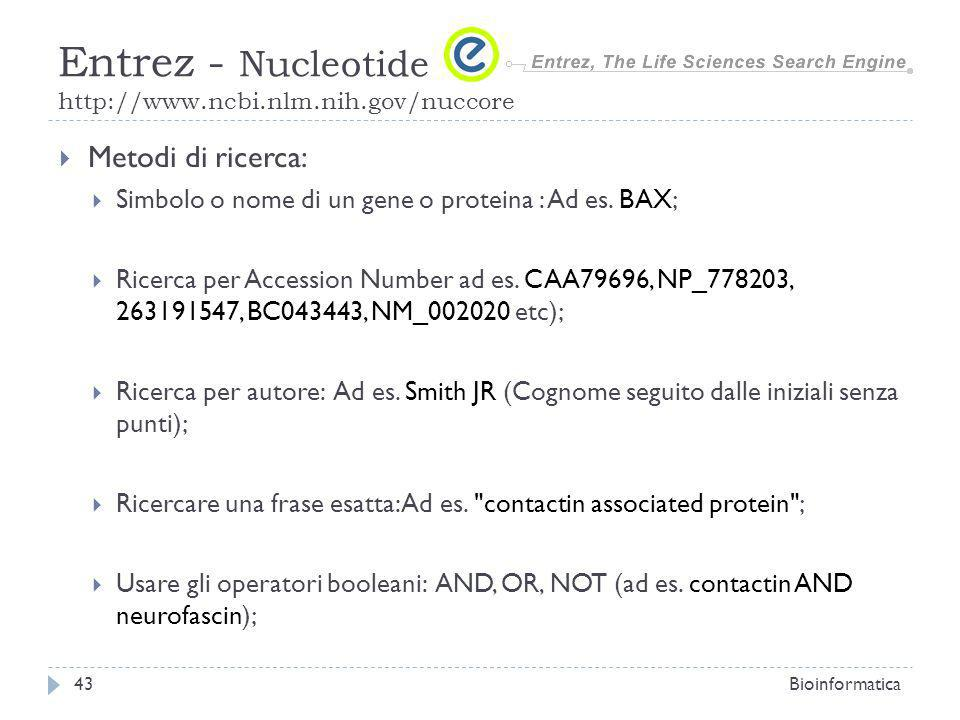 Metodi di ricerca: Simbolo o nome di un gene o proteina : Ad es. BAX; Ricerca per Accession Number ad es. CAA79696, NP_778203, 263191547, BC043443, NM