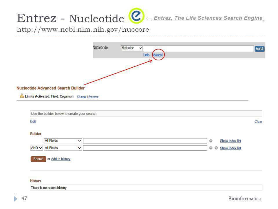 Bioinformatica47 Entrez - Nucleotide http://www.ncbi.nlm.nih.gov/nuccore