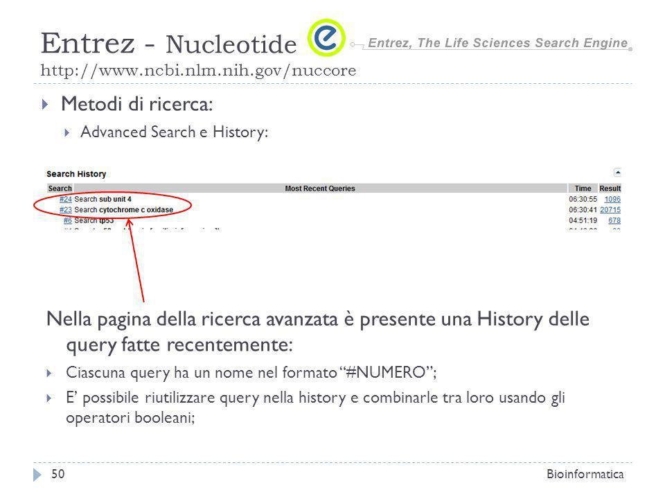 Metodi di ricerca: Advanced Search e History: Bioinformatica50 Entrez - Nucleotide http://www.ncbi.nlm.nih.gov/nuccore Nella pagina della ricerca avan