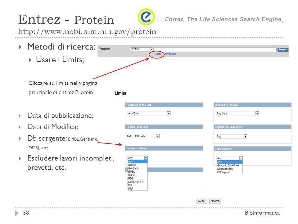 Metodi di ricerca: Usare i Limits; Cliccare su limits nella pagina principale di entrez Protein Data di pubblicazione; Data di Modifica; Db sorgente: EMBL,Genbank, DDBJ, etc; Escludere lavori incompleti, brevetti, etc.