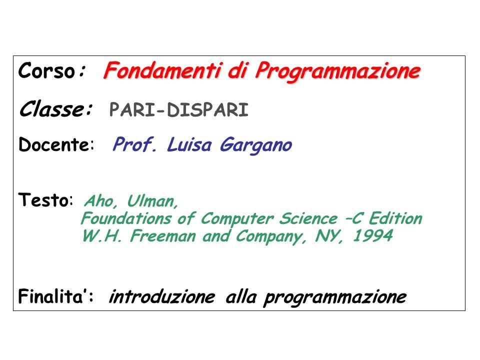 Fondamentidi Programmazione Corso: Fondamenti di Programmazione Classe: PARI-DISPARI Docente: Prof.