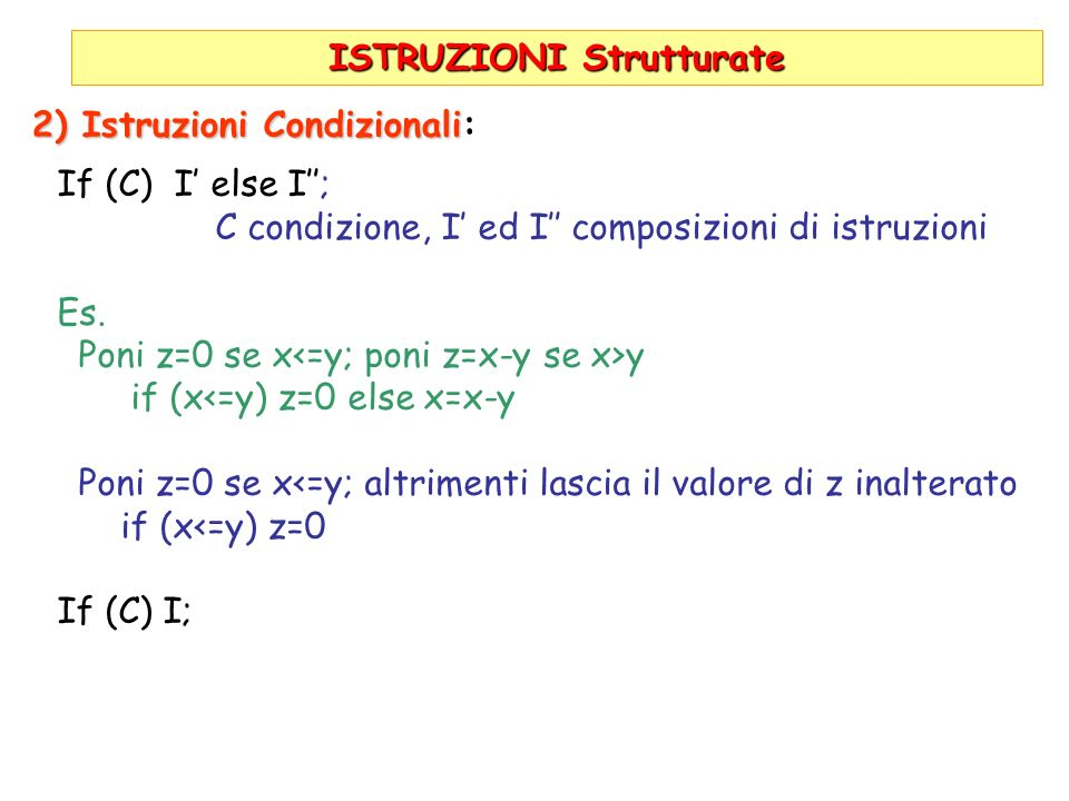 ISTRUZIONI Strutturate 2) Istruzioni Condizionali 2) Istruzioni Condizionali: If (C) I else I; C condizione, I ed I composizioni di istruzioni Es.