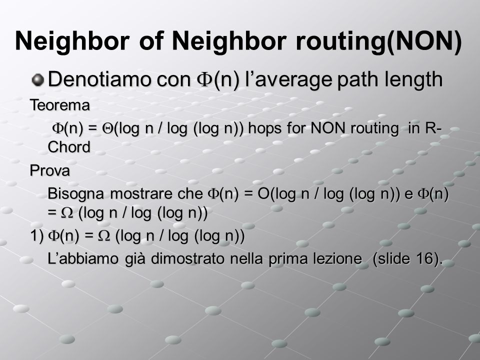 Neighbor of Neighbor routing(NON) Denotiamo con (n) laverage path length Teorema (n) = (log n / log (log n)) hops for NON routing in R- Chord (n) = (l