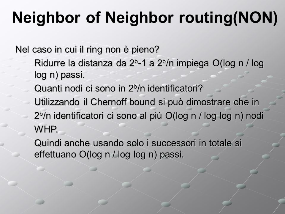 Neighbor of Neighbor routing(NON) Nel caso in cui il ring non è pieno? Ridurre la distanza da 2 b -1 a 2 b /n impiega O(log n / log log n) passi. Quan