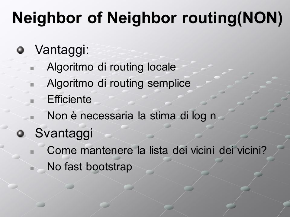 Neighbor of Neighbor routing(NON) Vantaggi: Algoritmo di routing locale Algoritmo di routing semplice Efficiente Non è necessaria la stima di log n Sv
