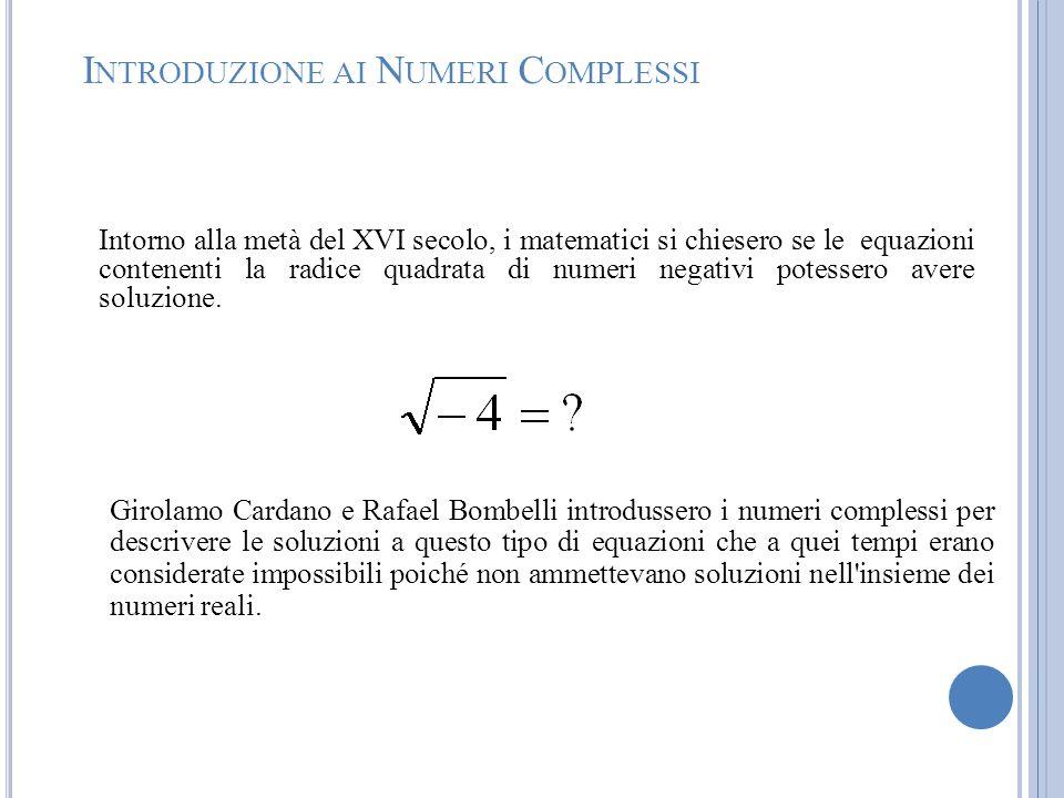 I NTRODUZIONE AI N UMERI C OMPLESSI Girolamo Cardano e Rafael Bombelli introdussero i numeri complessi per descrivere le soluzioni a questo tipo di eq