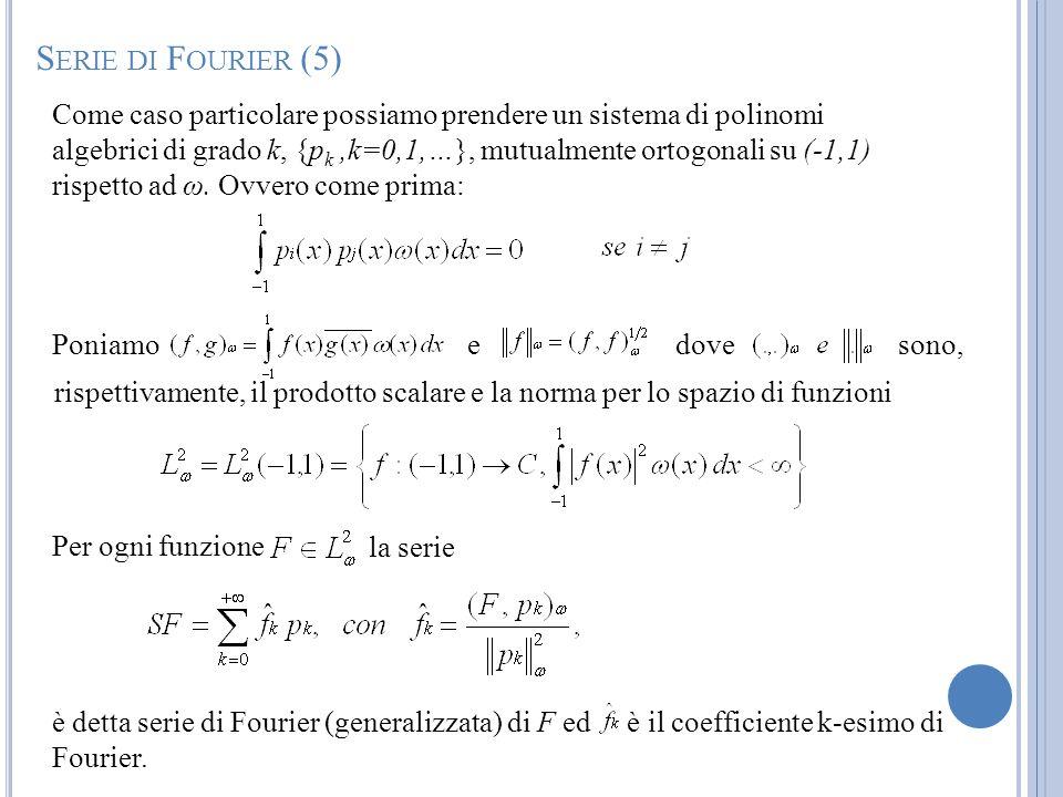 Come caso particolare possiamo prendere un sistema di polinomi algebrici di grado k, {p k,k=0,1,…}, mutualmente ortogonali su (-1,1) rispetto ad ω. Ov