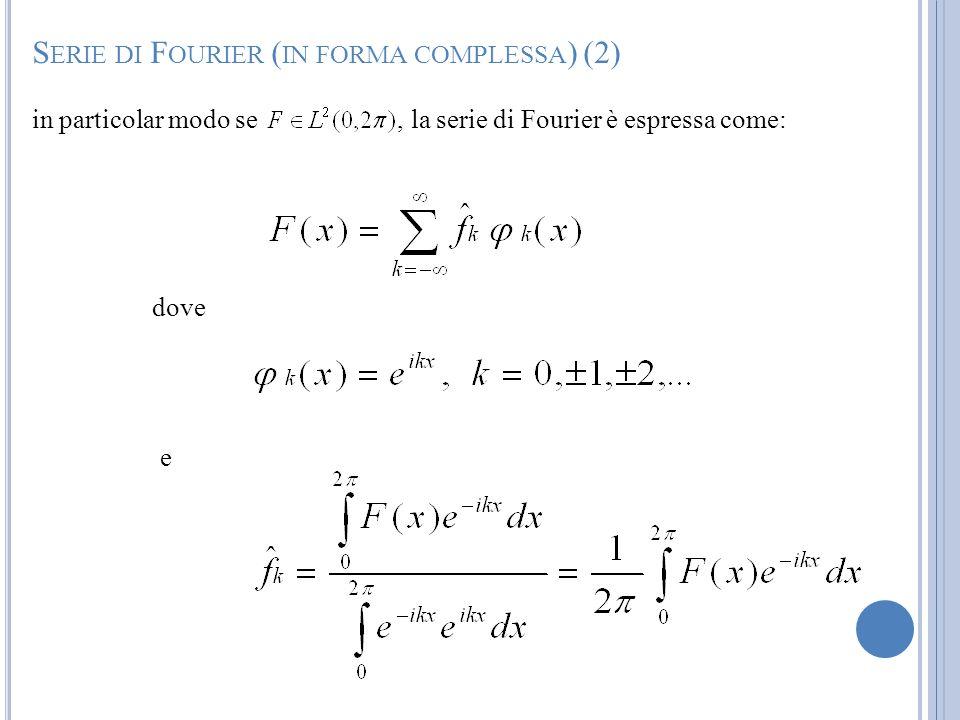 in particolar modo se, la serie di Fourier è espressa come: S ERIE DI F OURIER ( IN FORMA COMPLESSA ) (2) dove e