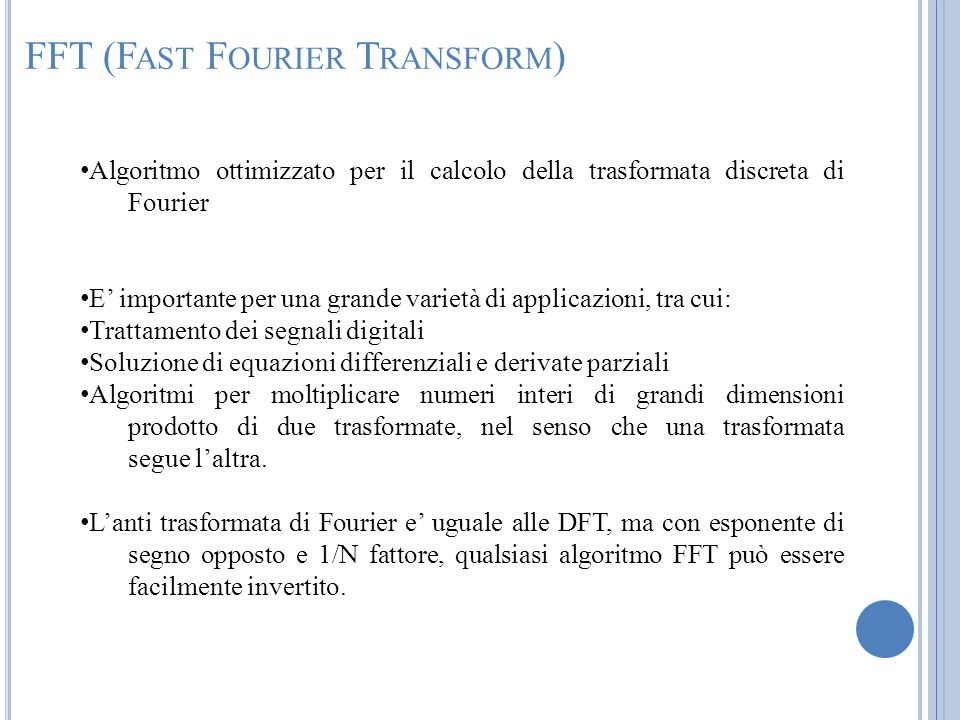 Algoritmo ottimizzato per il calcolo della trasformata discreta di Fourier E importante per una grande varietà di applicazioni, tra cui: Trattamento d
