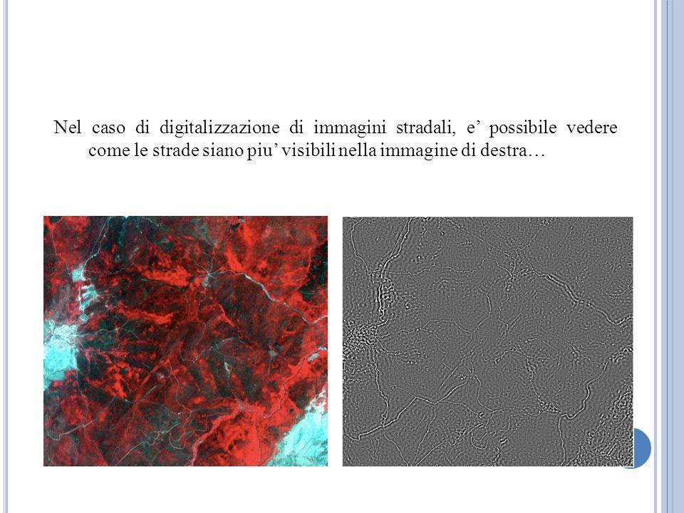 Nel caso di digitalizzazione di immagini stradali, e possibile vedere come le strade siano piu visibili nella immagine di destra…