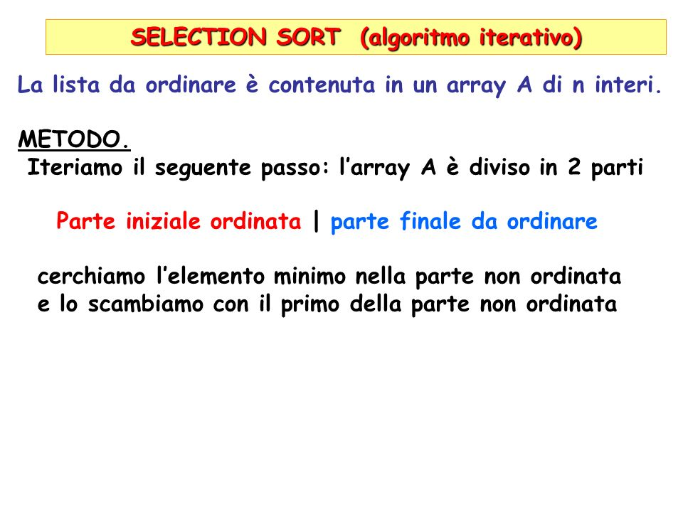 CORRETTEZZA del SelectionSort (1)For (i=0,i<n-1,i++) { (1) small=indice min A[i..n-1]; (2) scambia A[i] ed A[small;ù } Invariante.