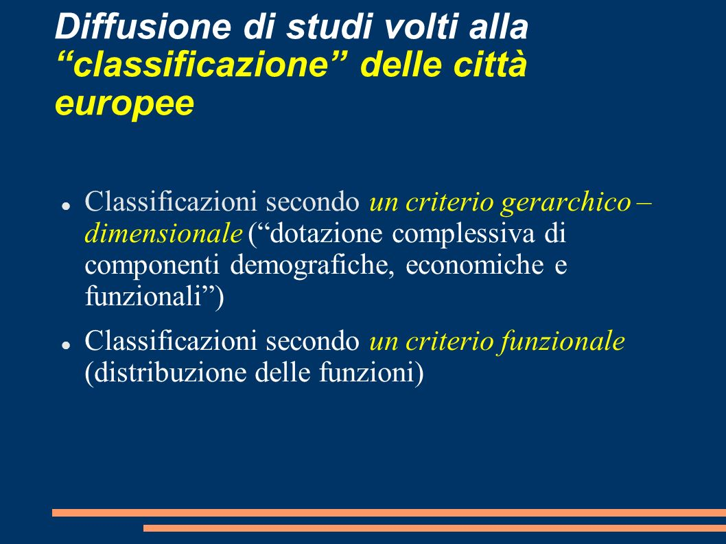 Diffusione di studi volti alla classificazione delle città europee Classificazioni secondo un criterio gerarchico – dimensionale (dotazione complessiv