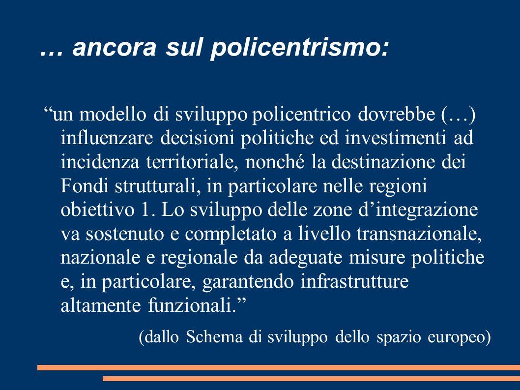 … ancora sul policentrismo: un modello di sviluppo policentrico dovrebbe (…) influenzare decisioni politiche ed investimenti ad incidenza territoriale