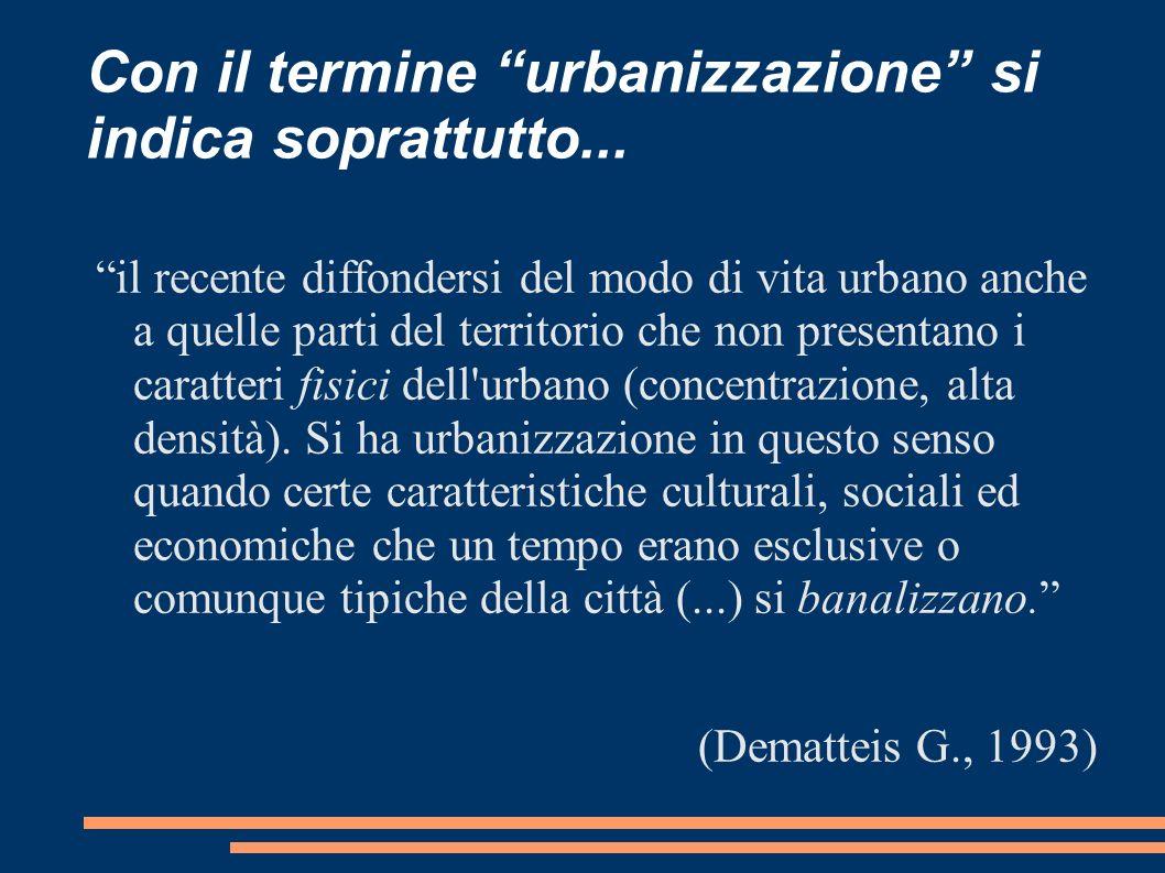 Con il termine urbanizzazione si indica soprattutto... il recente diffondersi del modo di vita urbano anche a quelle parti del territorio che non pres