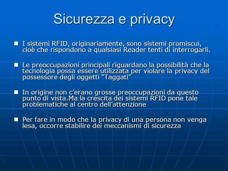 Sicurezza e privacy I sistemi RFID, originariamente, sono sistemi promiscui, cioè che rispondono a qualsiasi Reader tenti di interrogarli.