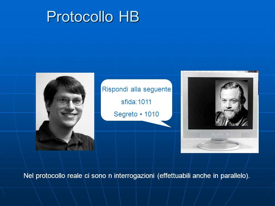 Protocollo HB Rispondi alla seguente sfida:1011 Segreto 1010 Nel protocollo reale ci sono n interrogazioni (effettuabili anche in parallelo).