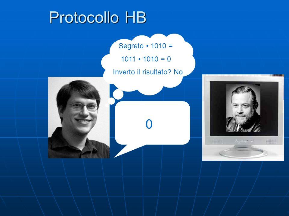 Protocollo HB 0 Segreto 1010 = 1011 1010 = 0 Inverto il risultato No