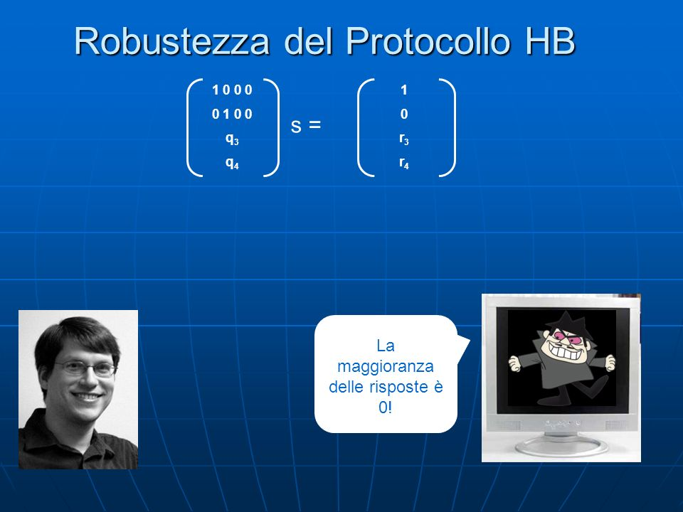 Robustezza del Protocollo HB 1 0 0 0 0 1 0 0 q 3 q 4 s = 10r3r410r3r4 La maggioranza delle risposte è 0!