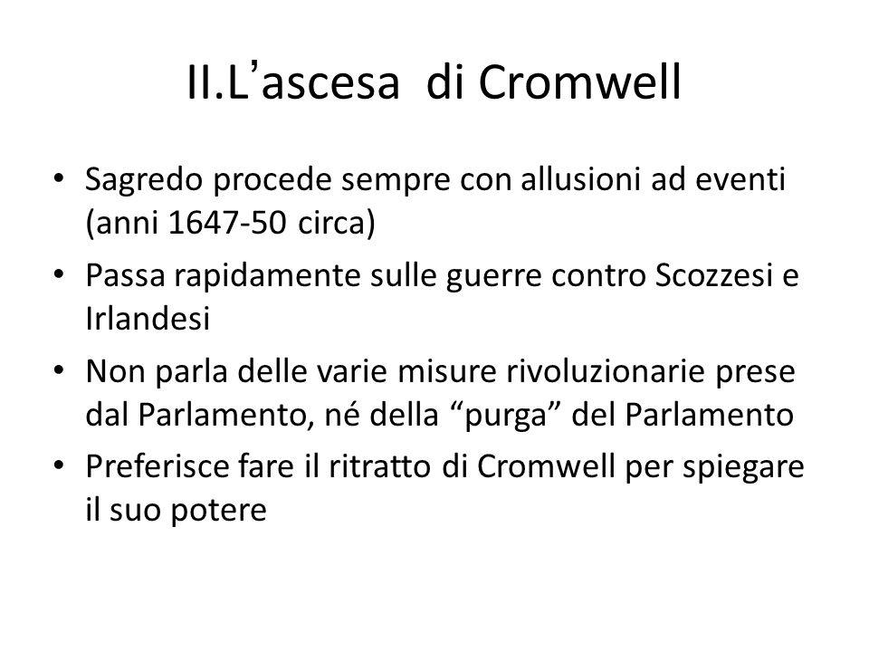 II.Lascesa di Cromwell Sagredo procede sempre con allusioni ad eventi (anni 1647-50 circa) Passa rapidamente sulle guerre contro Scozzesi e Irlandesi