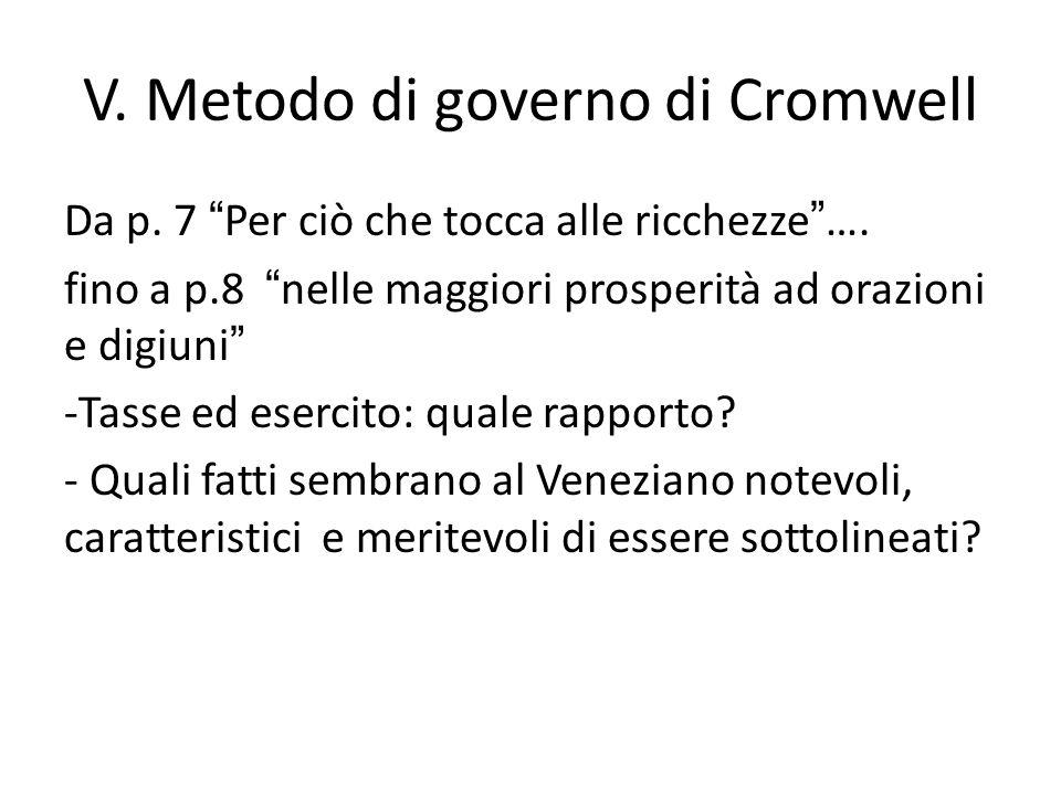 V. Metodo di governo di Cromwell Da p. 7 Per ciò che tocca alle ricchezze…. fino a p.8 nelle maggiori prosperità ad orazioni e digiuni -Tasse ed eserc