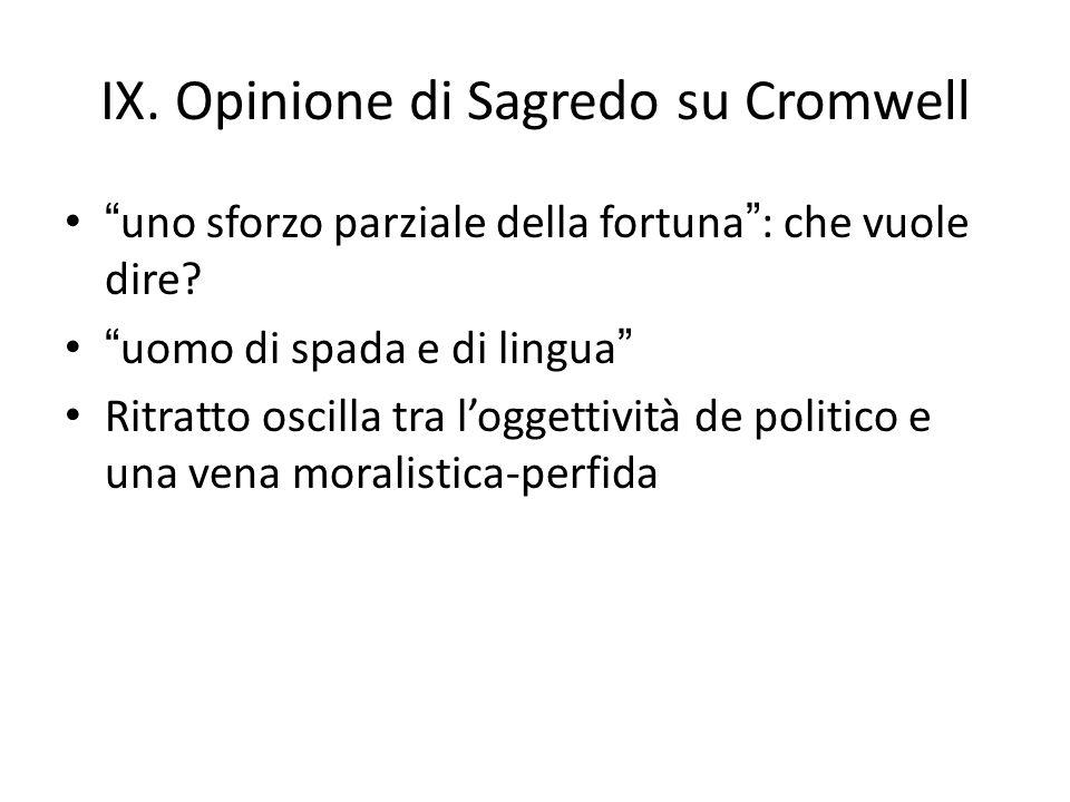 IX. Opinione di Sagredo su Cromwell uno sforzo parziale della fortuna: che vuole dire? uomo di spada e di lingua Ritratto oscilla tra loggettività de