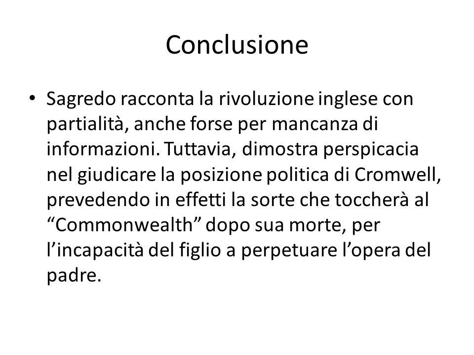 Conclusione Sagredo racconta la rivoluzione inglese con partialità, anche forse per mancanza di informazioni. Tuttavia, dimostra perspicacia nel giudi