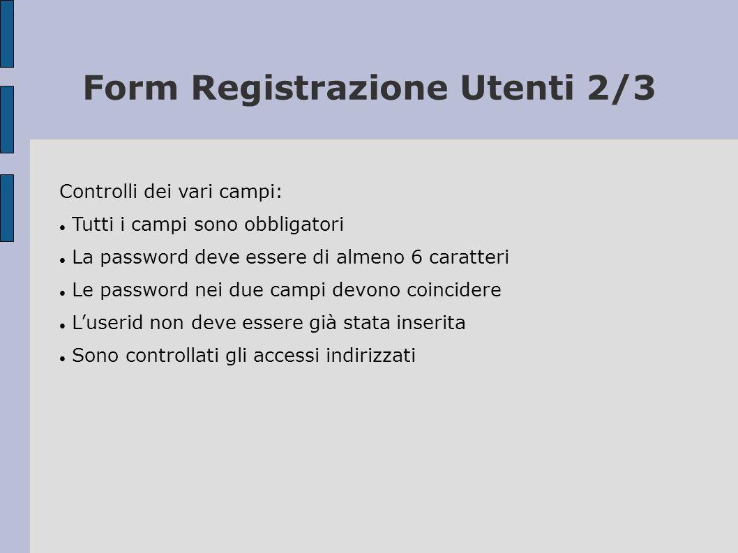 Controlli dei vari campi: Tutti i campi sono obbligatori La password deve essere di almeno 6 caratteri Le password nei due campi devono coincidere Lus