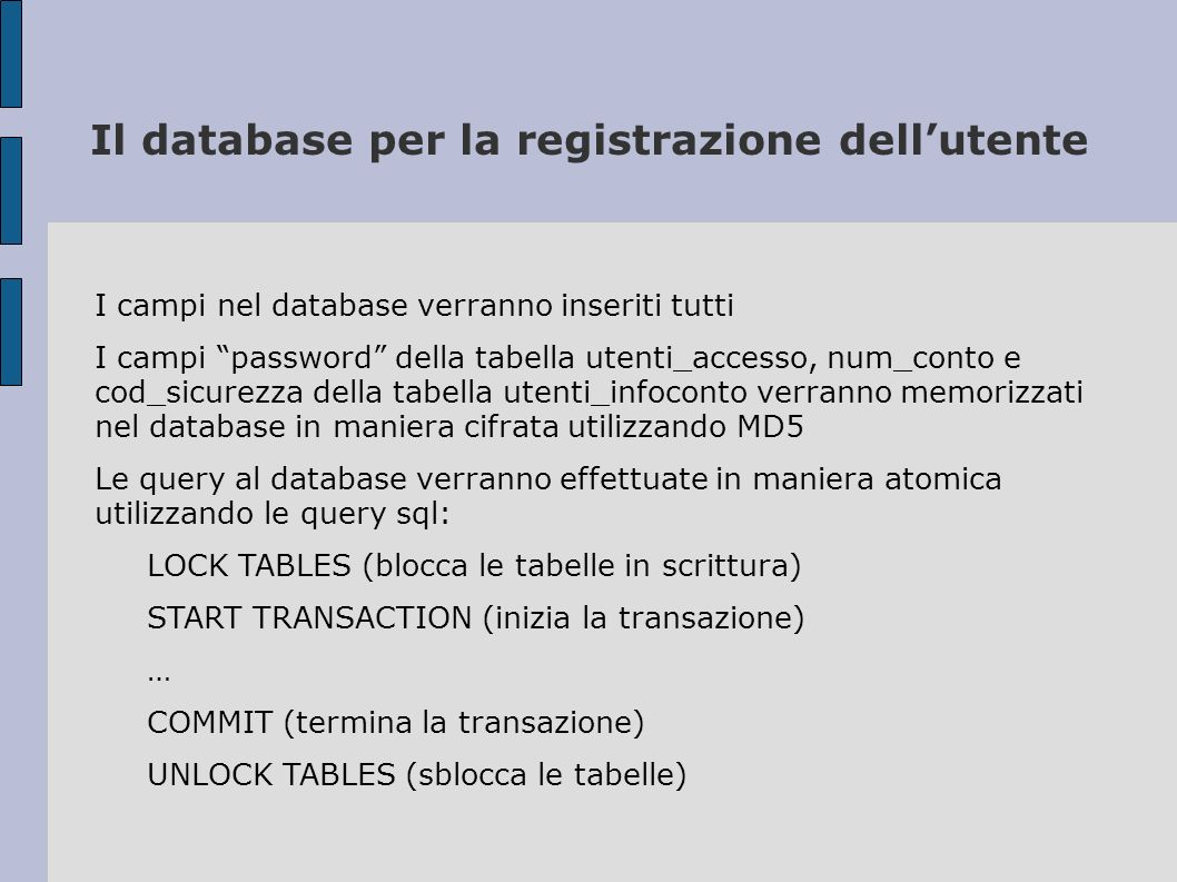 Il database per la registrazione dellutente I campi nel database verranno inseriti tutti I campi password della tabella utenti_accesso, num_conto e co