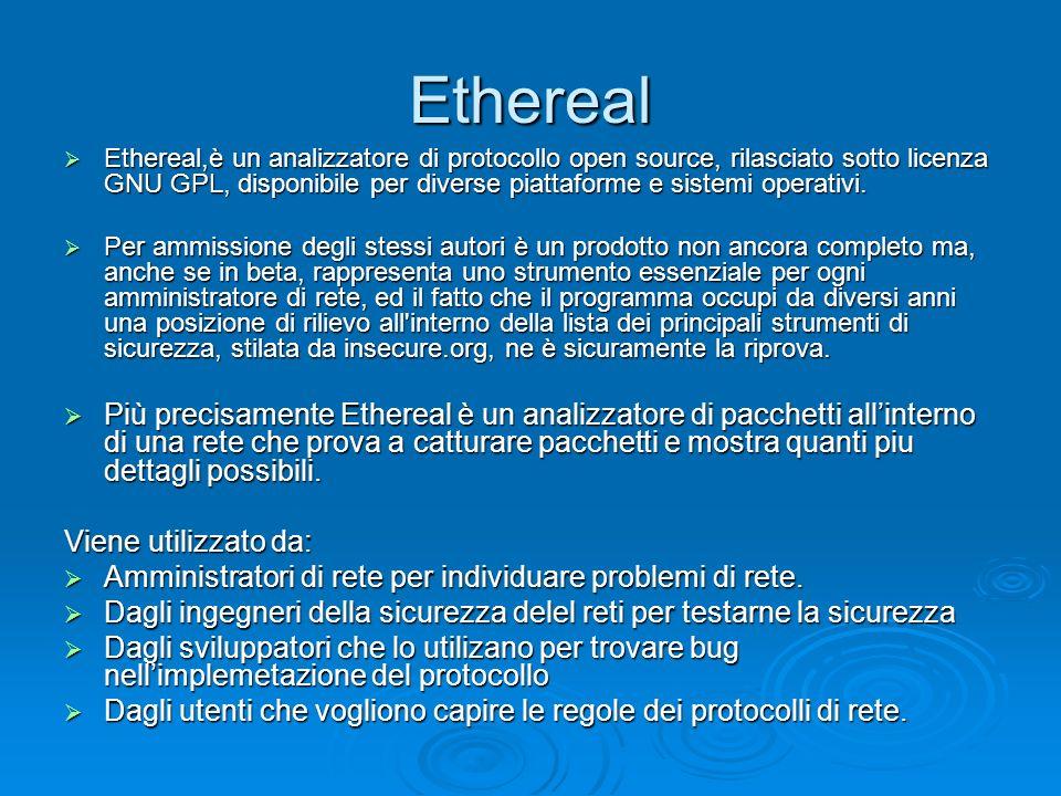 Ethereal Ethereal,è un analizzatore di protocollo open source, rilasciato sotto licenza GNU GPL, disponibile per diverse piattaforme e sistemi operati