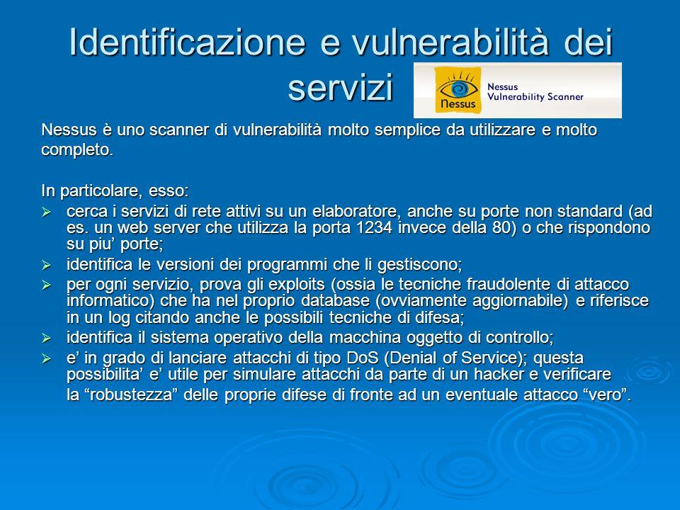 Identificazione e vulnerabilità dei servizi Nessus è uno scanner di vulnerabilità molto semplice da utilizzare e molto completo. In particolare, esso: