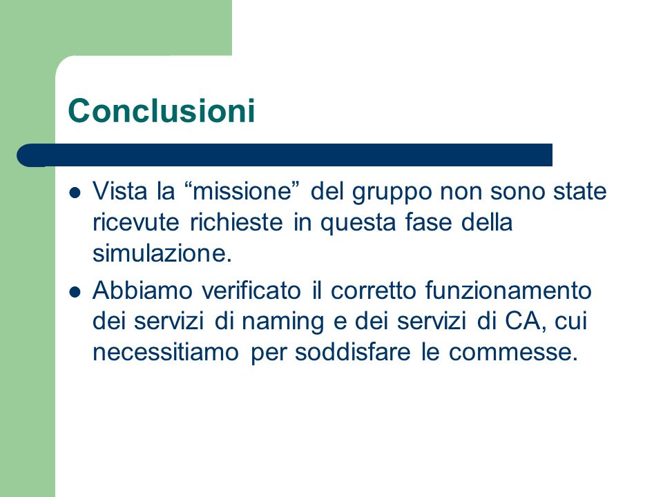 Conclusioni Vista la missione del gruppo non sono state ricevute richieste in questa fase della simulazione. Abbiamo verificato il corretto funzioname